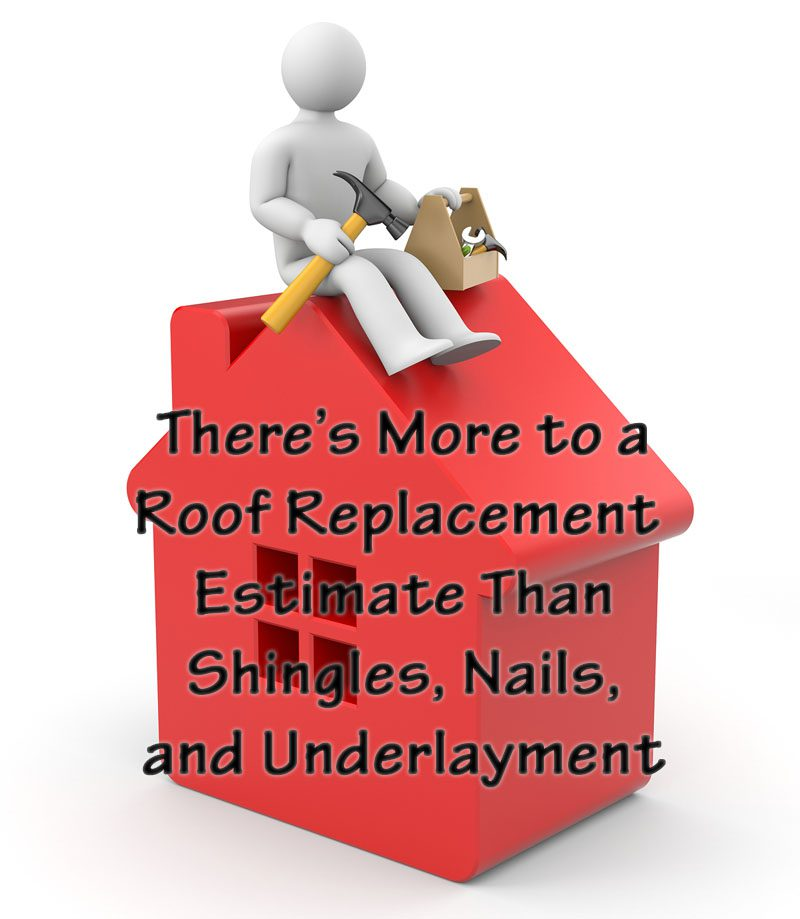 a few of the many components of a roof replacement estimate