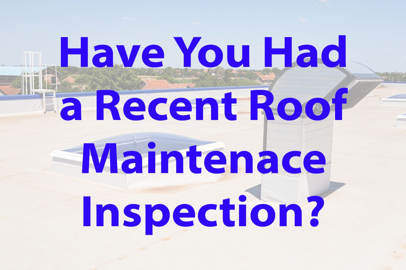 commercial roofer should perform maintenance inspections